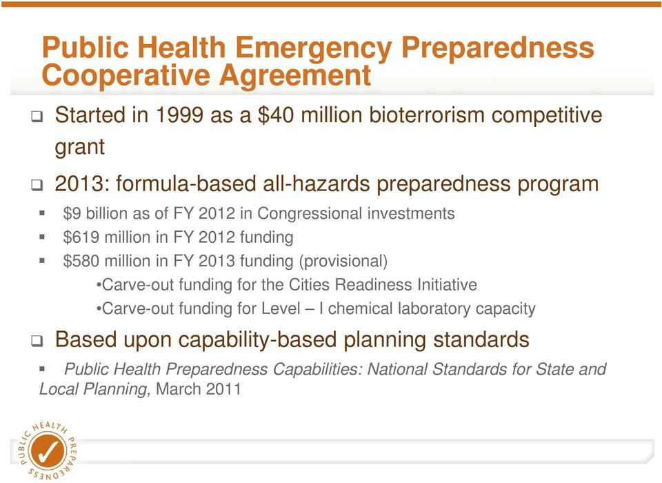 million in FY 2013 funding (provisional) Carve-out funding for the Cities Readiness Initiative Carve-out funding for Level I chemical
