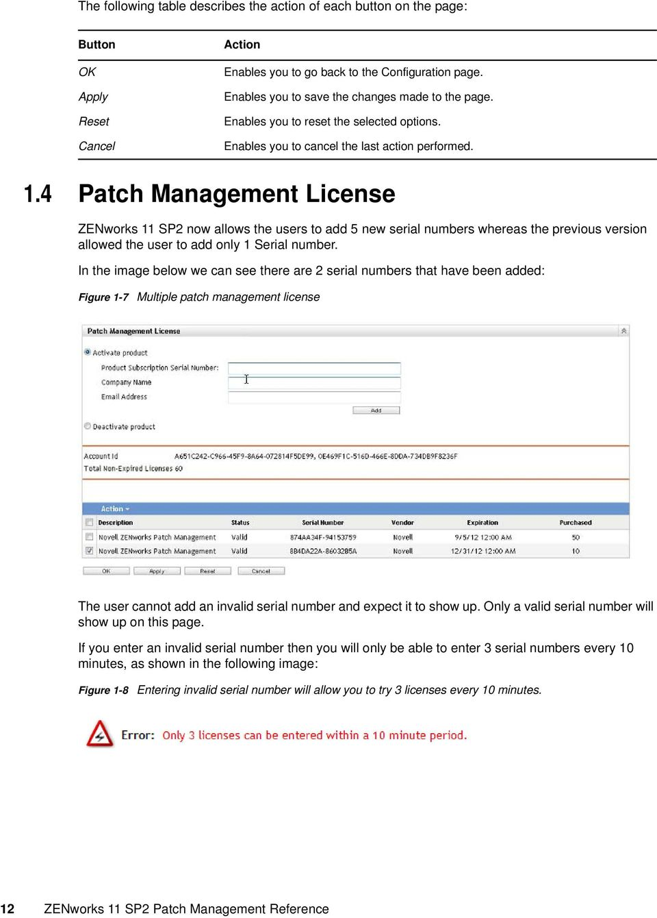 4 Patch Management License ZENworks 11 SP2 now allows the users to add 5 new serial numbers whereas the previous version allowed the user to add only 1 Serial number.