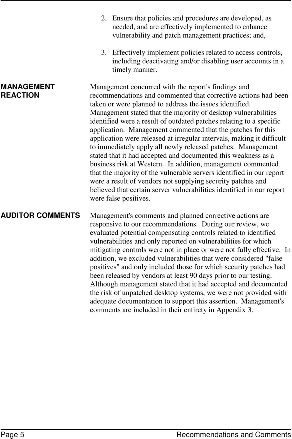 MANAGEMENT REACTION AUDITOR COMMENTS Management concurred with the report's findings and recommendations and commented that corrective actions had been taken or were planned to address the issues