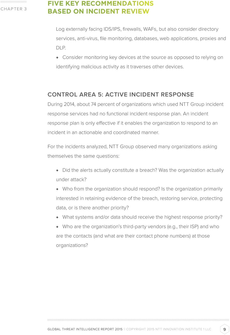 CONTROL AREA 5: ACTIVE INCIDENT RESPONSE During 2014, about 74 percent of organizations which used NTT Group incident response services had no functional incident response plan.