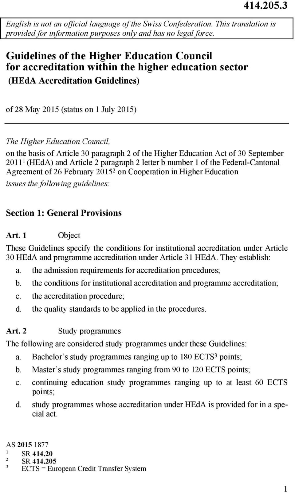 of 8 May 05 (status on July 05) The Higher Education Council, on the basis of Article 0 paragraph of the Higher Education Act of 0 September 0 (HEdA) and Article paragraph letter b number of the