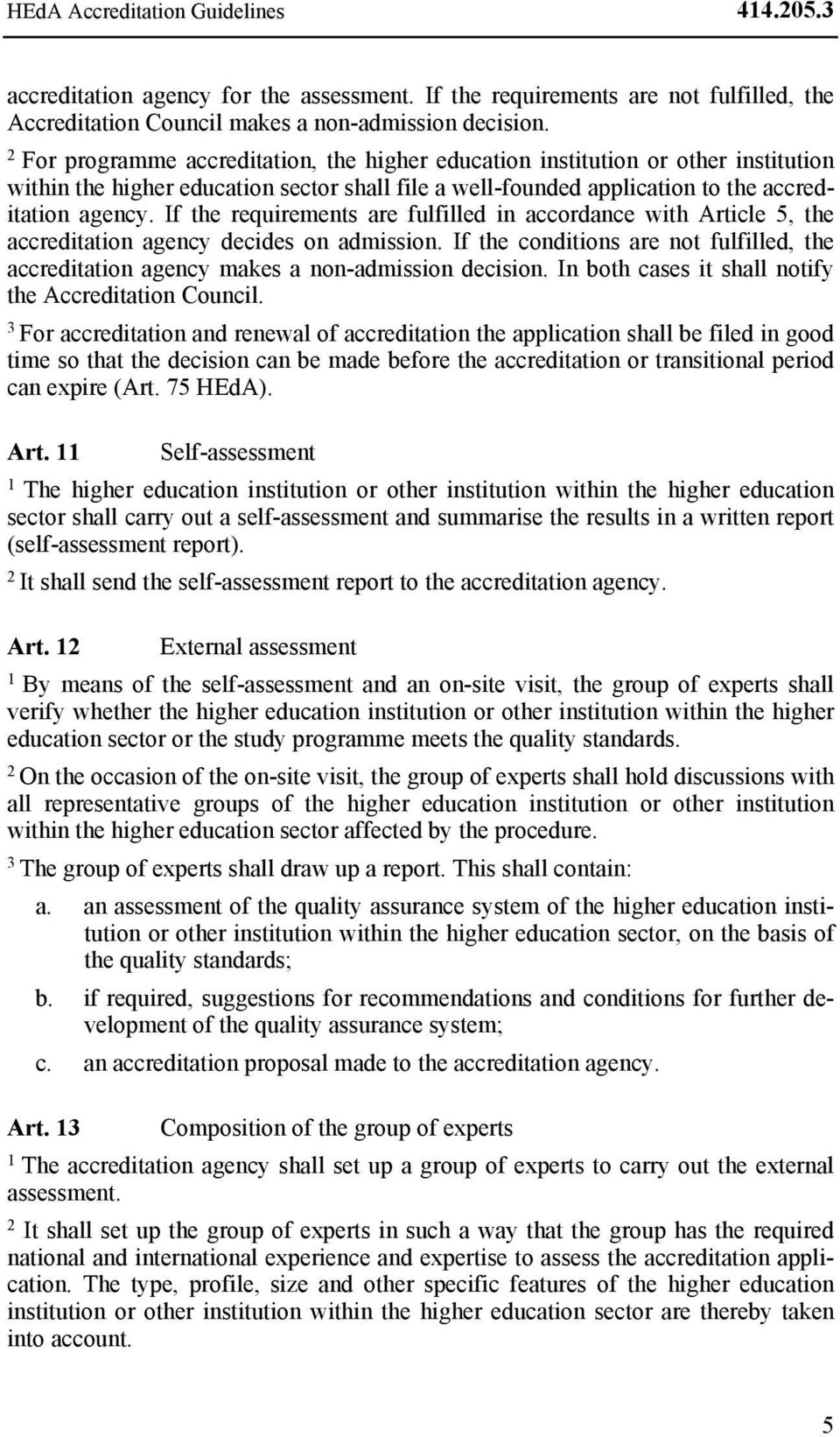 If the requirements are fulfilled in accordance with Article 5, the accreditation agency decides on admission.