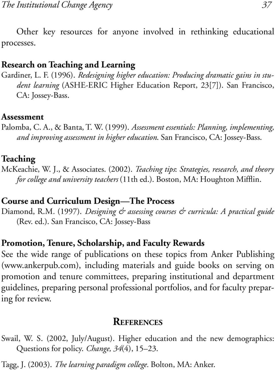 Assessment essentials: Planning, implementing, and improving assessment in higher education. San Francisco, CA: Jossey-Bass. Teaching McKeachie, W. J., & Associates. (2002).