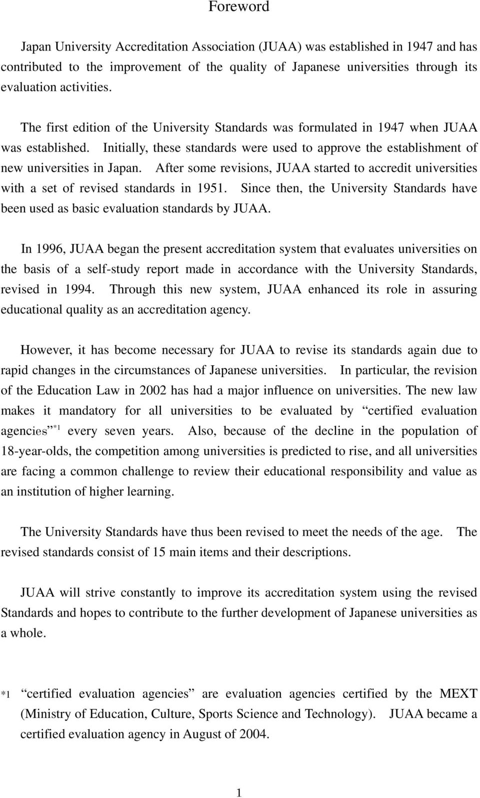 After some revisions, JUAA started to accredit universities with a set of revised standards in 1951. Since then, the University Standards have been used as basic evaluation standards by JUAA.
