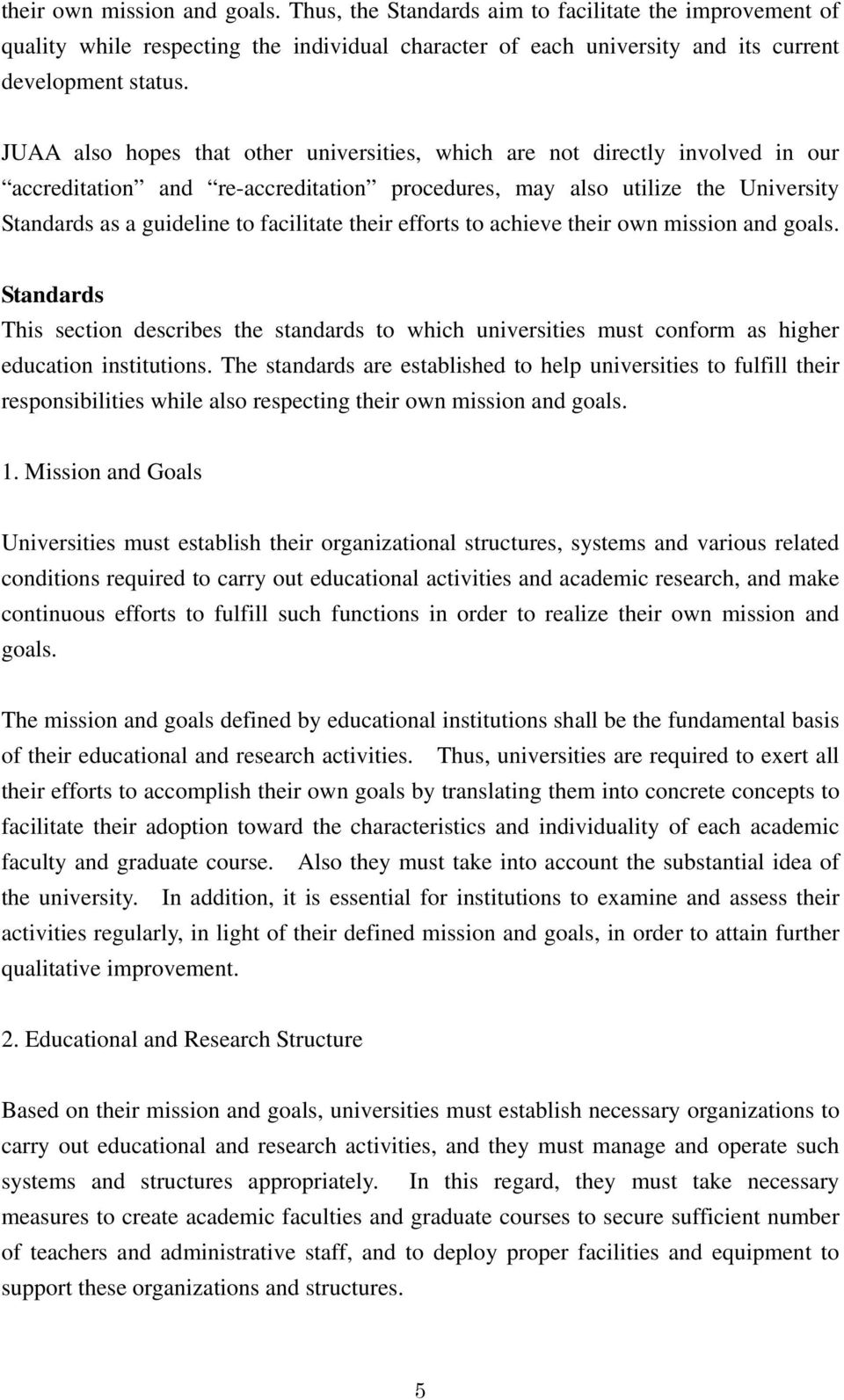 their efforts to achieve their own mission and goals. Standards This section describes the standards to which universities must conform as higher education institutions.