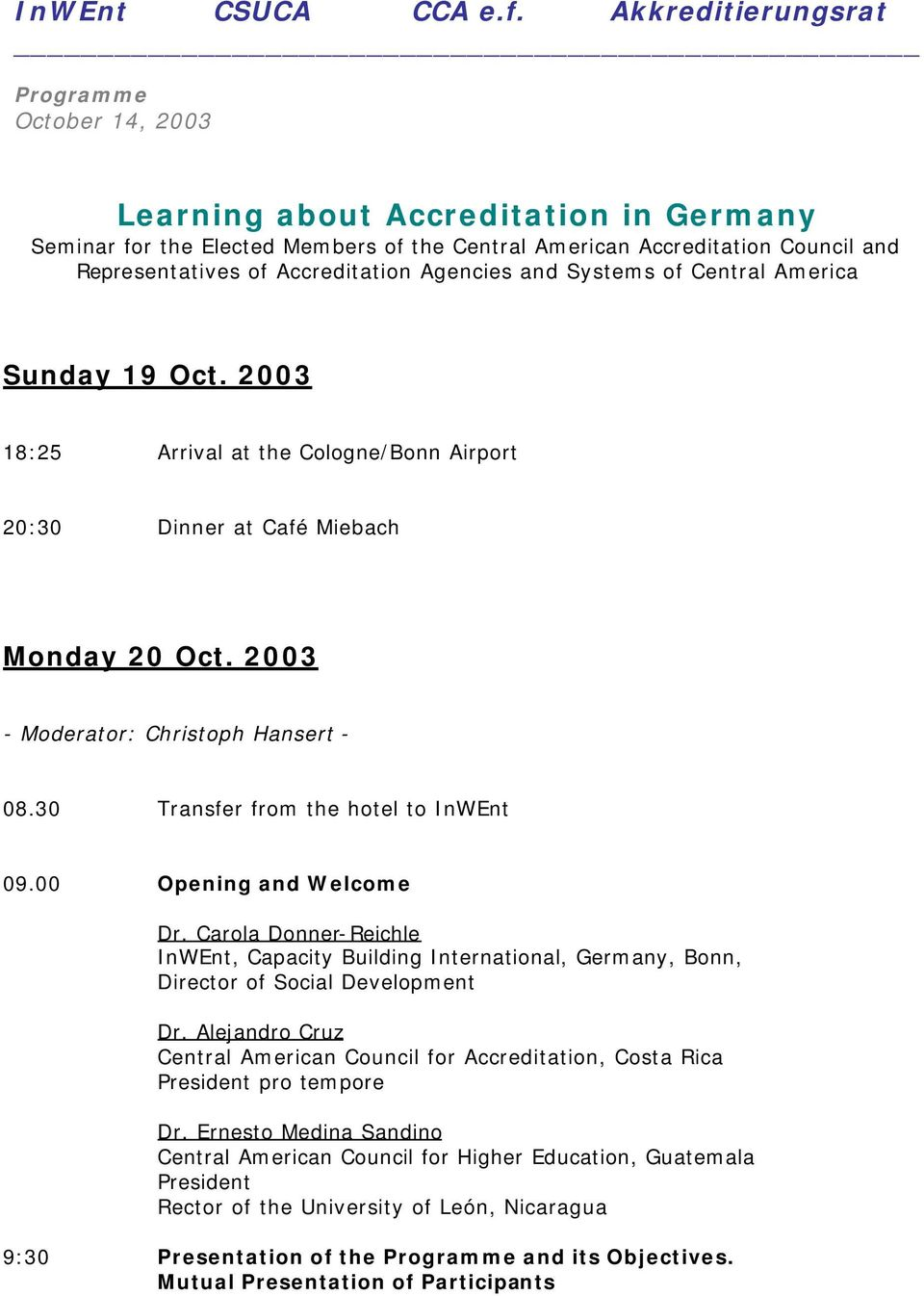 Accreditation Agencies and Systems of Central America Sunday 19 Oct. 2003 18:25 Arrival at the Cologne/Bonn Airport 20:30 Dinner at Café Miebach Monday 20 Oct.