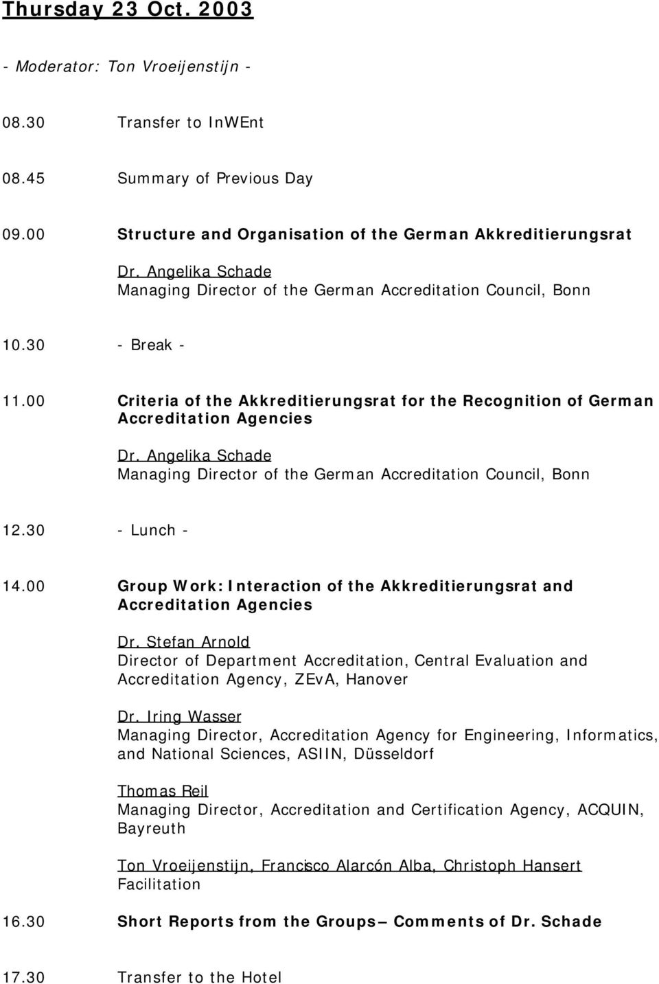 Angelika Schade Managing Director of the German Accreditation Council, Bonn 14.00 Group Work: Interaction of the Akkreditierungsrat and Accreditation Agencies Dr.