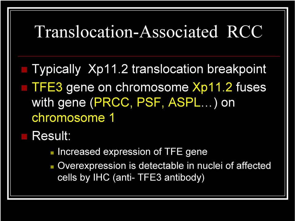 2 fuses with gene (PRCC, PSF, ASPL ) on chromosome 1 Result: