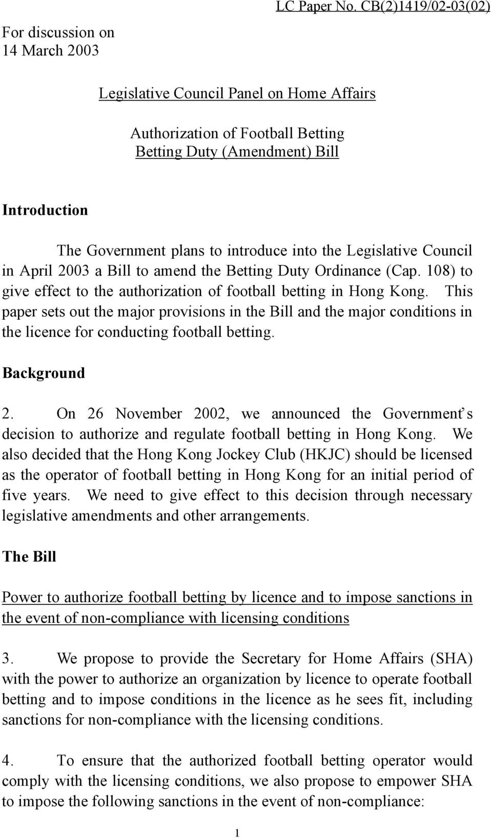Council in April 2003 a Bill to amend the Betting Duty Ordinance (Cap. 108) to give effect to the authorization of football betting in Hong Kong.