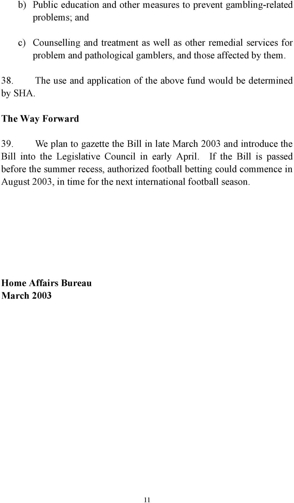 The Way Forward 39. We plan to gazette the Bill in late March 2003 and introduce the Bill into the Legislative Council in early April.