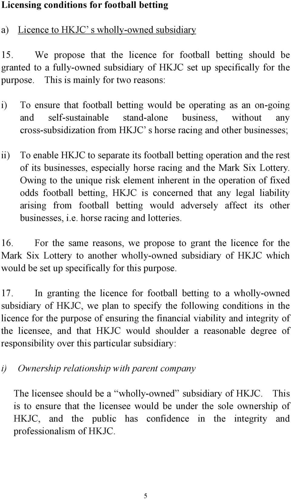 This is mainly for two reasons: i) To ensure that football betting would be operating as an on-going and self-sustainable stand-alone business, without any cross-subsidization from HKJC s horse