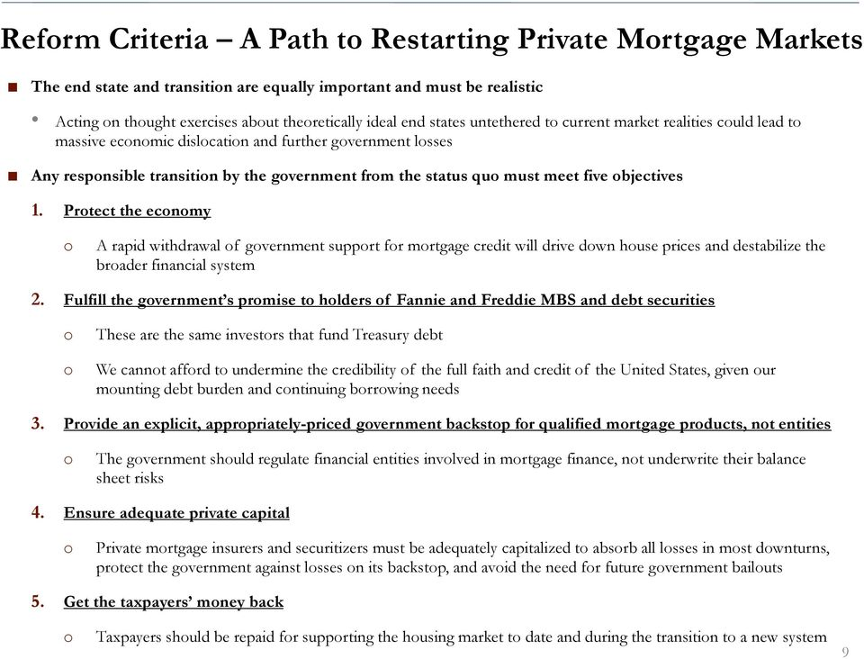 objectives 1. Protect the economy o A rapid withdrawal of government support for mortgage credit will drive down house prices and destabilize the broader financial system 2.