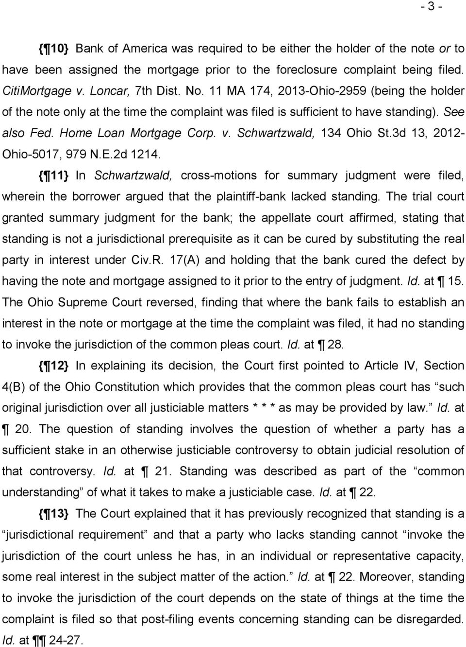 3d 13, 2012- Ohio-5017, 979 N.E.2d 1214. { 11} In Schwartzwald, cross-motions for summary judgment were filed, wherein the borrower argued that the plaintiff-bank lacked standing.