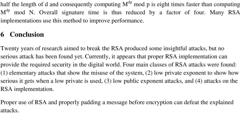 6 Conclusion Twenty years of research aimed to break the RSA produced some insightful attacks, but no serious attack has been found yet.