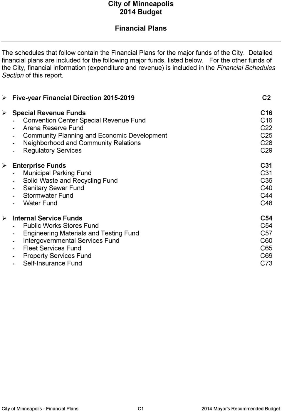 For the other funds of the City, financial information (expenditure and revenue) is included in the Financial Schedules Section of this report.