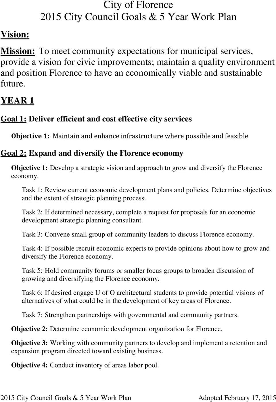 YEAR 1 Goal 1: Deliver efficient and cost effective city services Objective 1: Maintain and enhance infrastructure where possible and feasible Goal 2: Expand and diversify the Florence economy