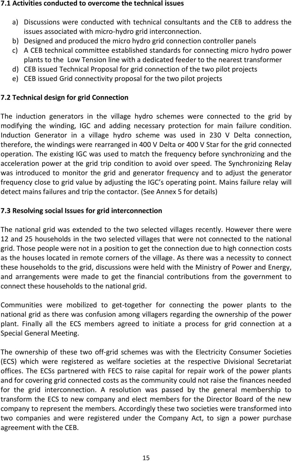 dedicated feeder to the nearest transformer d) CEB issued Technical Proposal for grid connection of the two pilot projects e) CEB issued Grid connectivity proposal for the two pilot projects 7.