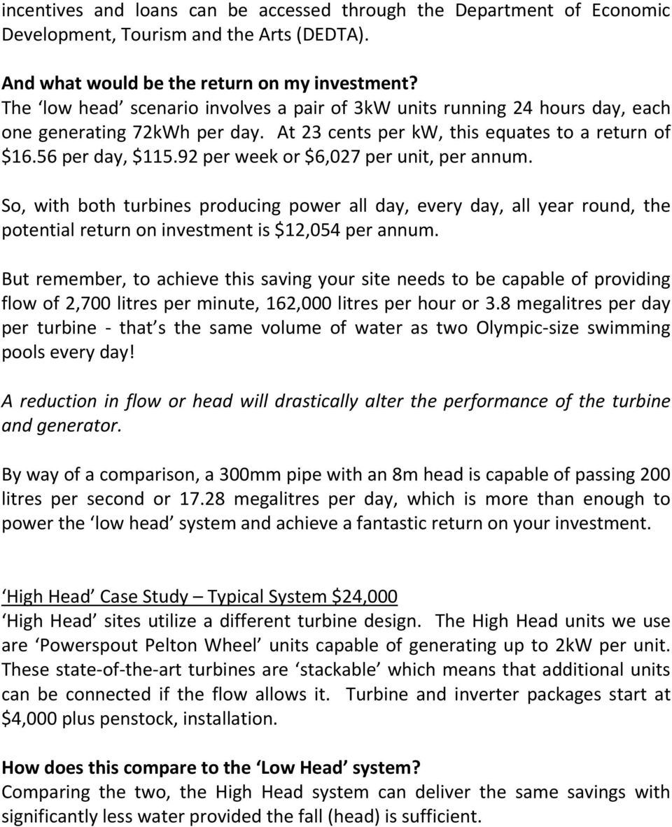 92 per week or $6,027 per unit, per annum. So, with both turbines producing power all day, every day, all year round, the potential return on investment is $12,054 per annum.