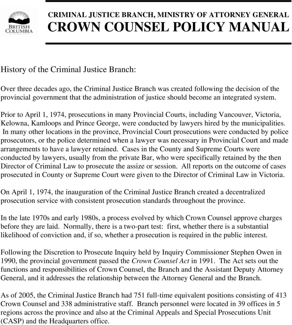 Prior to April 1, 1974, prosecutions in many Provincial Courts, including Vancouver, Victoria, Kelowna, Kamloops and Prince George, were conducted by lawyers hired by the municipalities.