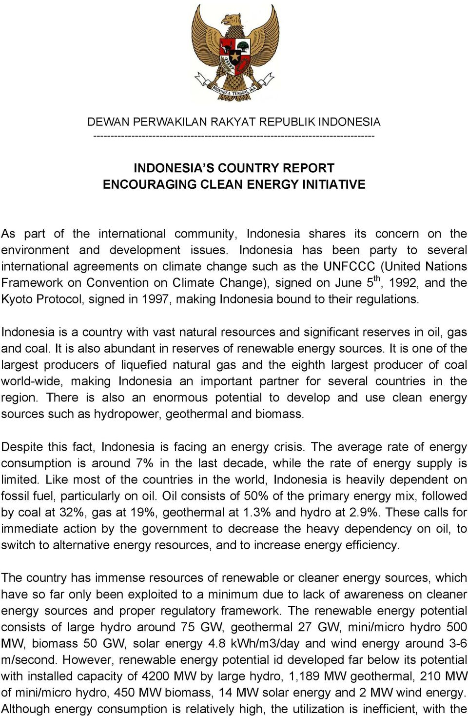 Indonesia has been party to several international agreements on climate change such as the UNFCCC (United Nations Framework on Convention on Climate Change), signed on June 5 th, 1992, and the Kyoto