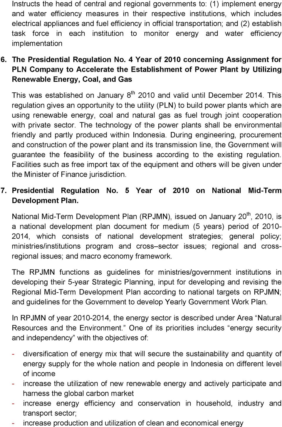 4 Year of 2010 concerning Assignment for PLN Company to Accelerate the Establishment of Power Plant by Utilizing Renewable Energy, Coal, and Gas This was established on January 8 th 2010 and valid
