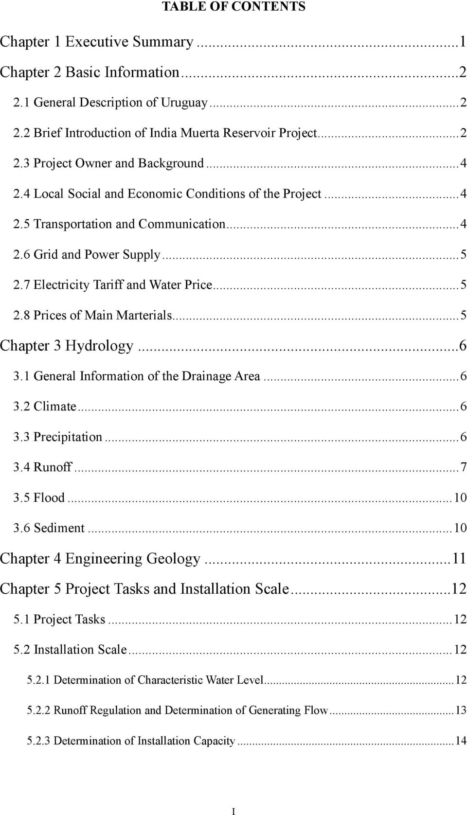 .. 5 Chapter 3 Hydrology... 6 3.1 General Information of the Drainage Area... 6 3.2 Climate... 6 3.3 Precipitation... 6 3.4 Runoff... 7 3.5 Flood... 10 3.6 Sediment... 10 Chapter 4 Engineering Geology.