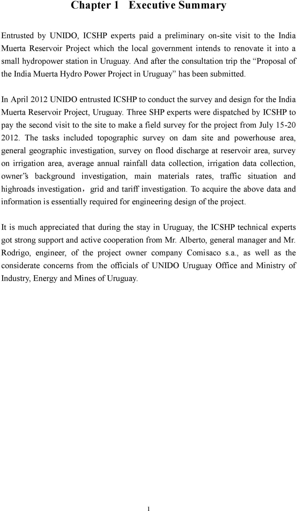 In April 2012 UNIDO entrusted ICSHP to conduct the survey and design for the India Muerta Reservoir Project, Uruguay.