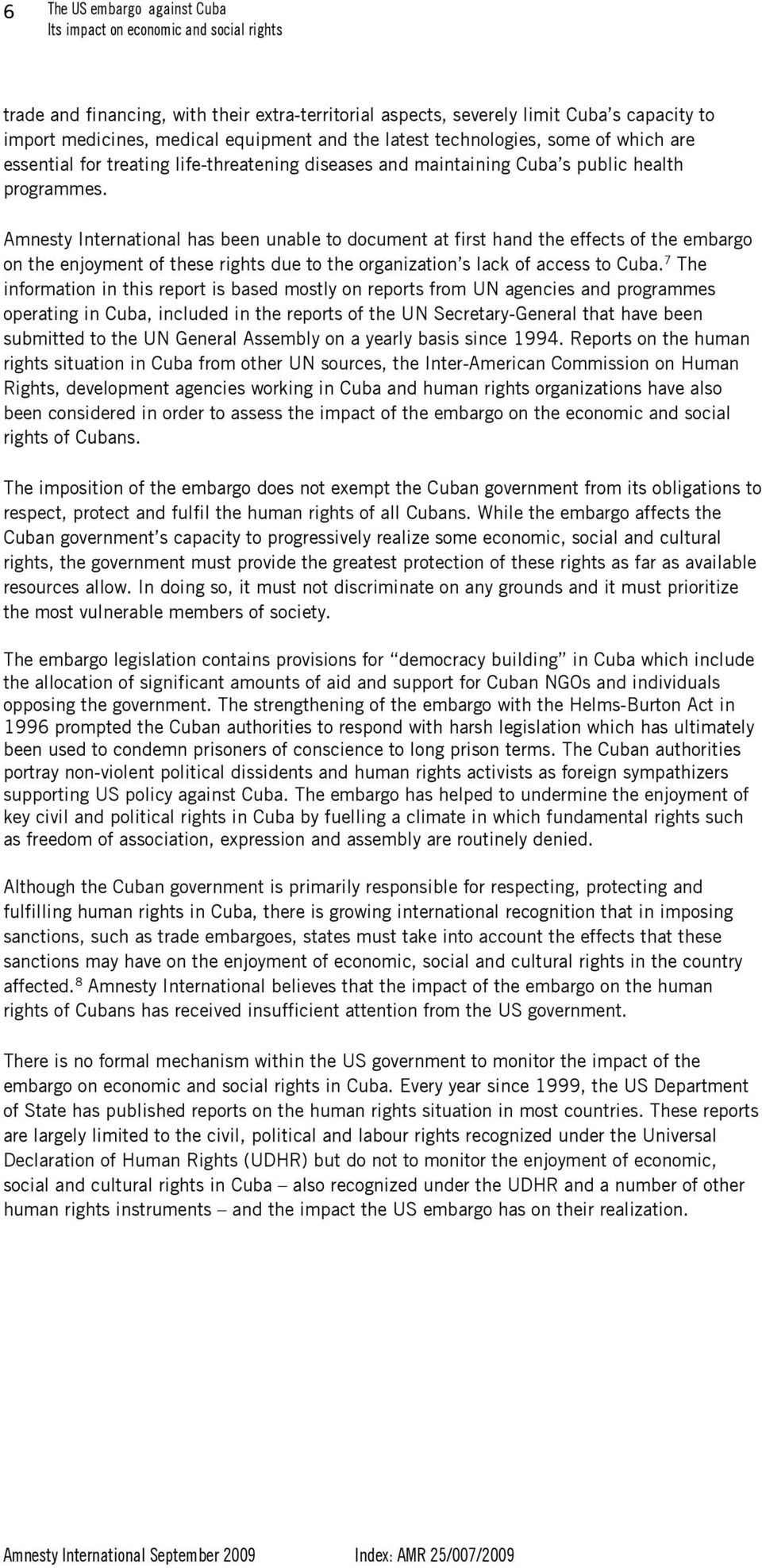 Amnesty International has been unable to document at first hand the effects of the embargo on the enjoyment of these rights due to the organization s lack of access to Cuba.