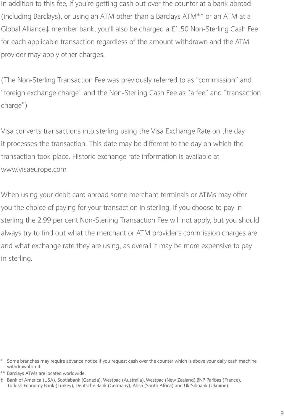 (The Non-Sterling Transaction Fee was previously referred to as commission and foreign exchange charge and the Non-Sterling Cash Fee as a fee and transaction charge ) Visa converts transactions into