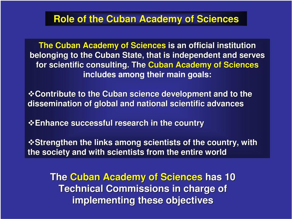 The Cuban Academy of Sciences includes among their main goals: Contribute to the Cuban science development and to the dissemination of global and