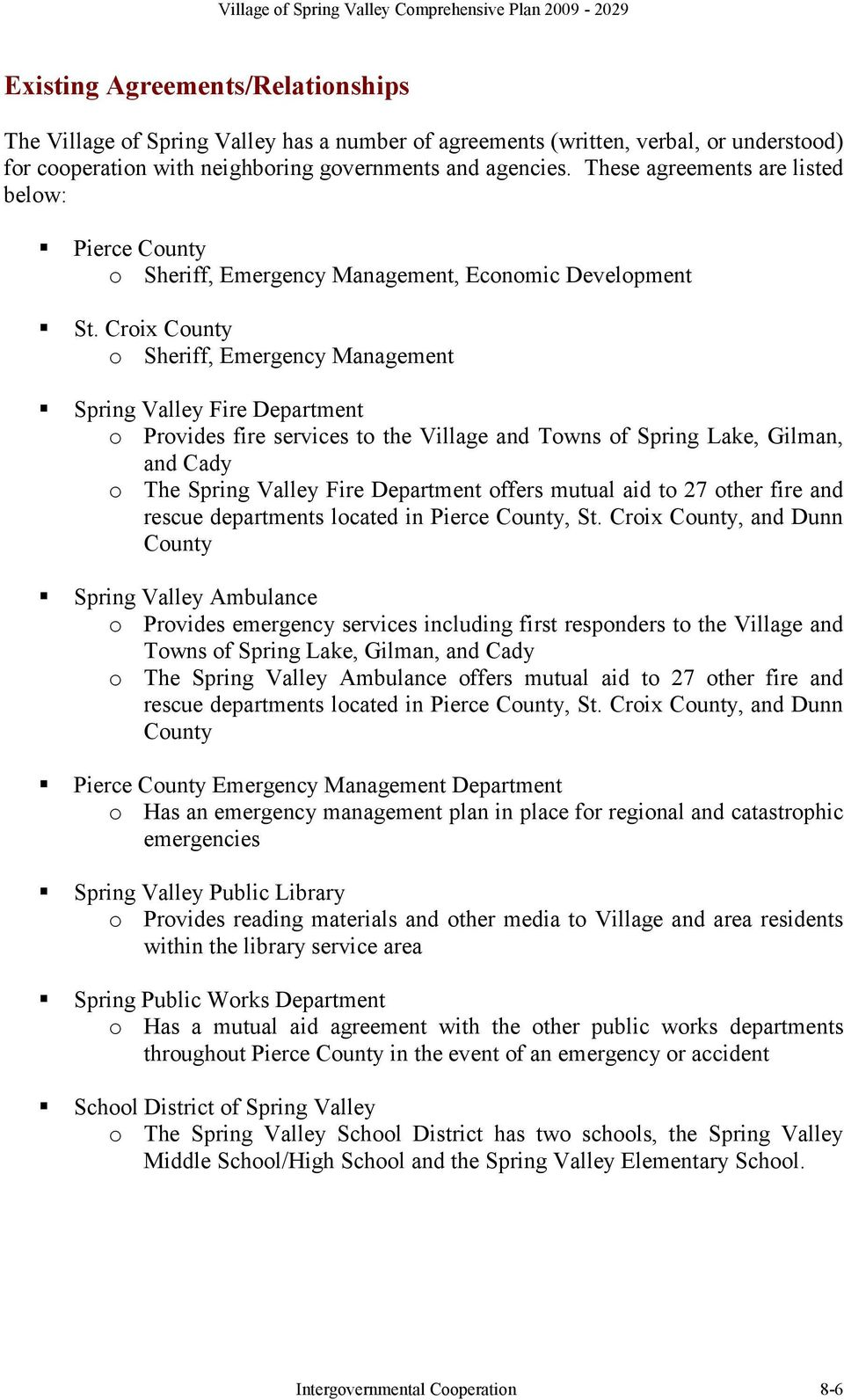 Croix County o Sheriff, Emergency Management Spring Valley Fire Department o Provides fire services to the Village and Towns of Spring Lake, Gilman, and Cady o The Spring Valley Fire Department