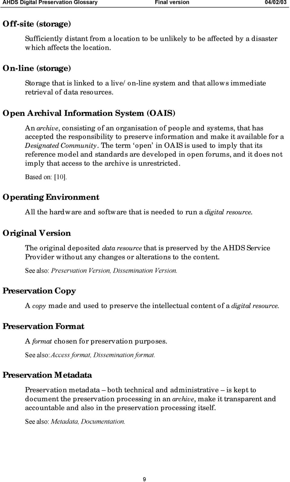 Open Archival Information System (OAIS) An archive, consisting of an organisation of people and systems, that has accepted the responsibility to preserve information and make it available for a