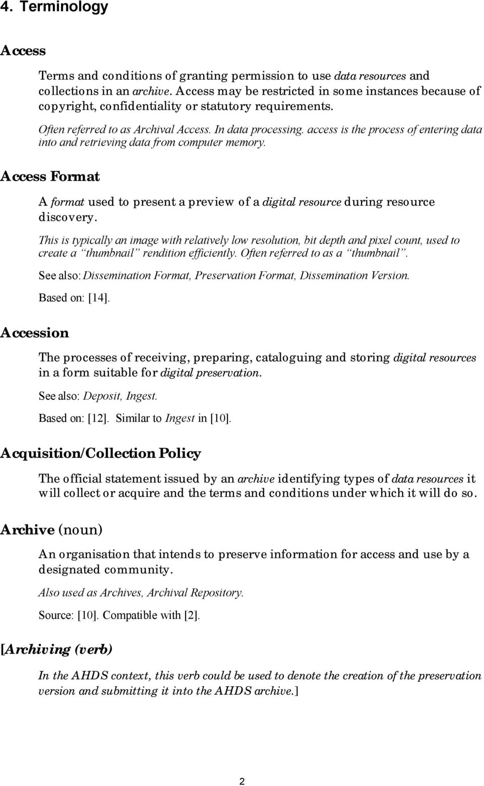 access is the process of entering data into and retrieving data from computer memory. Access Format Accession A format used to present a preview of a digital resource during resource discovery.
