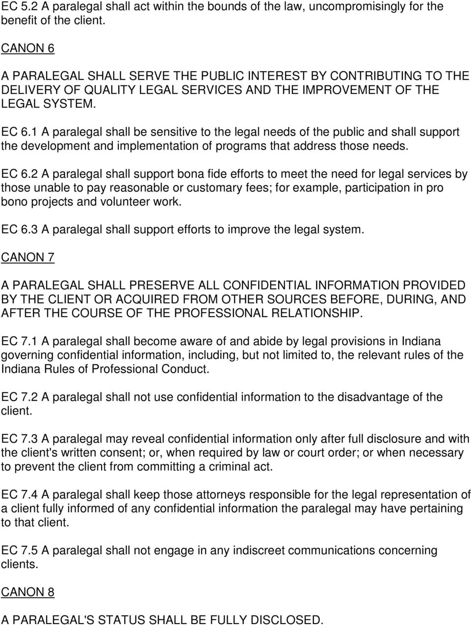 1 A paralegal shall be sensitive to the legal needs of the public and shall support the development and implementation of programs that address those needs. EC 6.