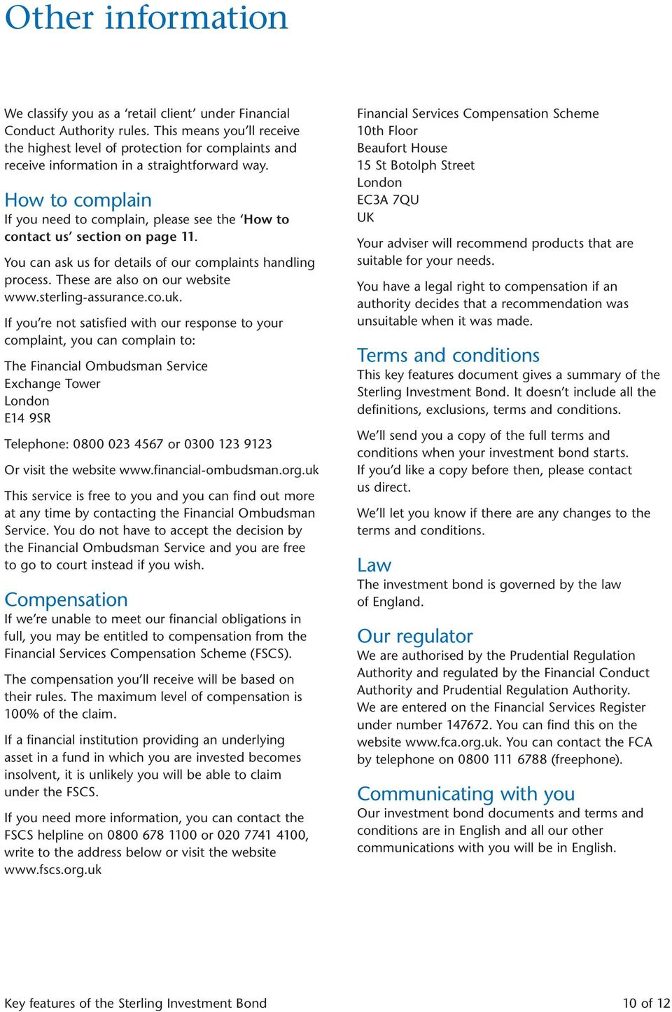 How to complain If you need to complain, please see the How to contact us section on page 11. You can ask us for details of our complaints handling process. These are also on our website www.