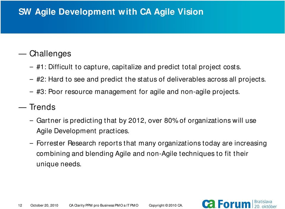 Trends Gartner is predicting that by 2012, over 80% of organizations will use Agile Development practices.
