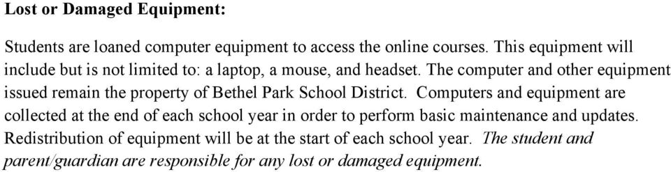 The computer and other equipment issued remain the property of Bethel Park School District.
