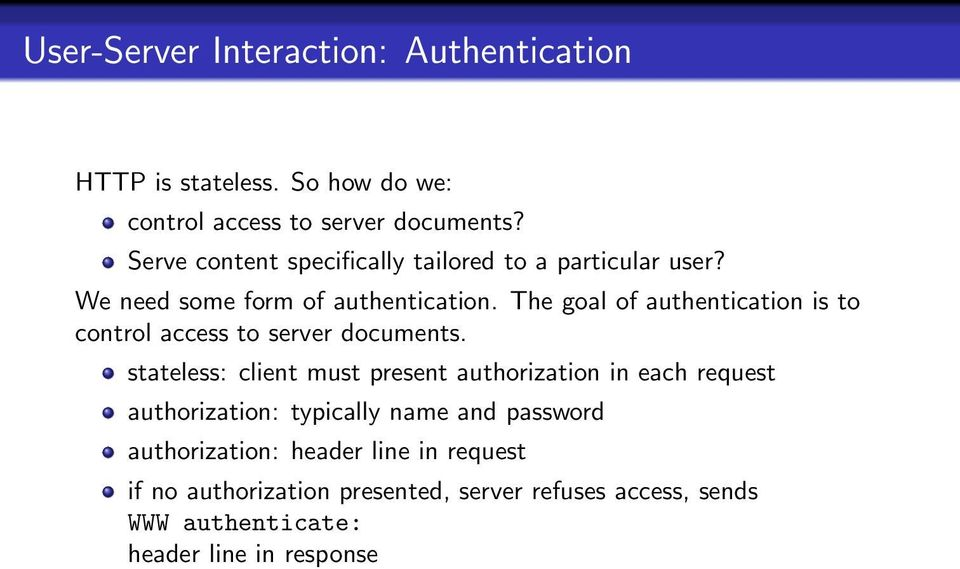 The goal of authentication is to control access to server documents.