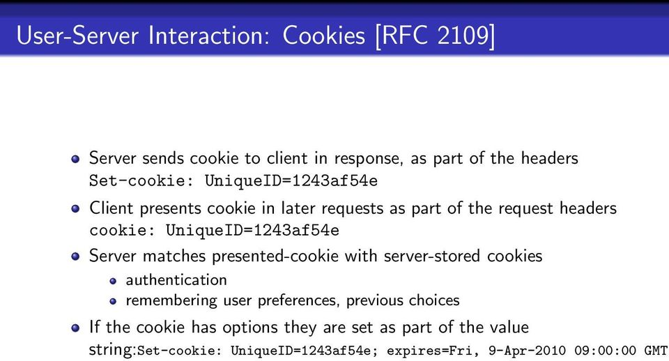 Server matches presented-cookie with server-stored cookies authentication remembering user preferences, previous choices If