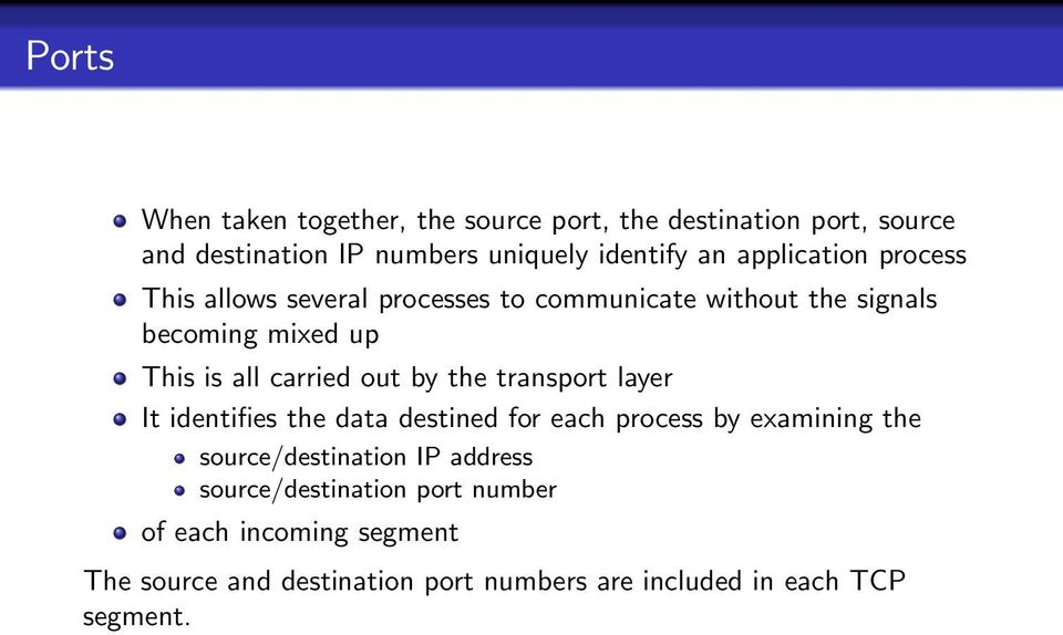 out by the transport layer It identifies the data destined for each process by examining the source/destination IP address