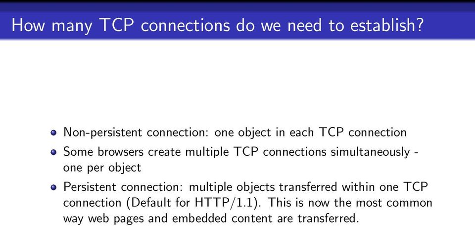 TCP connections simultaneously - one per object Persistent connection: multiple objects