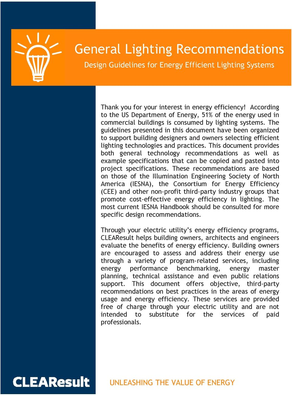 The guidelines presented in this document have been organized to support building designers and owners selecting efficient lighting technologies and practices.