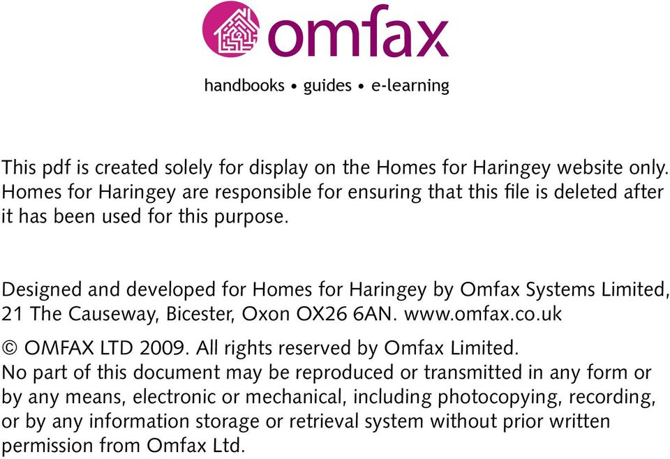 Designed and developed for Homes for Haringey by Omfax Systems Limited, 21 The Causeway, Bicester, Oxon OX26 6AN. www.omfax.co.uk OMFAX LTD 2009.