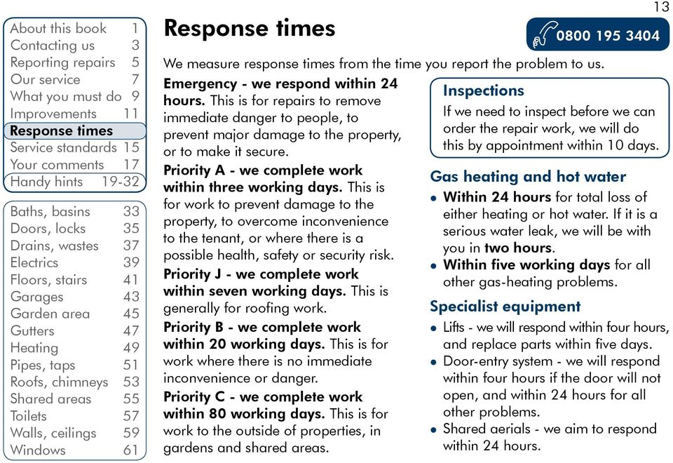 Windows 61 Response times We measure response times from the time you report the problem to us. Emergency - we respond within 24 hours.