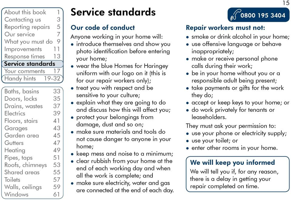 Service standards Our code of conduct Anyone working in your home will: introduce themselves and show you photo identification before entering your home; wear the blue Homes for Haringey uniform with