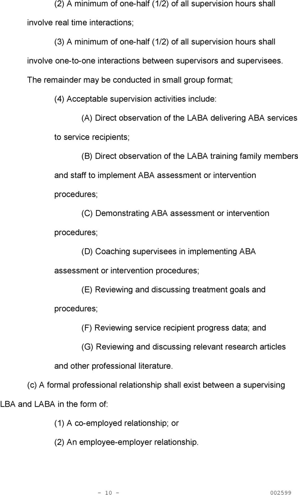 The remainder may be conducted in small group format; (4) Acceptable supervision activities include: (A) Direct observation of the LABA delivering ABA services to service recipients; (B) Direct
