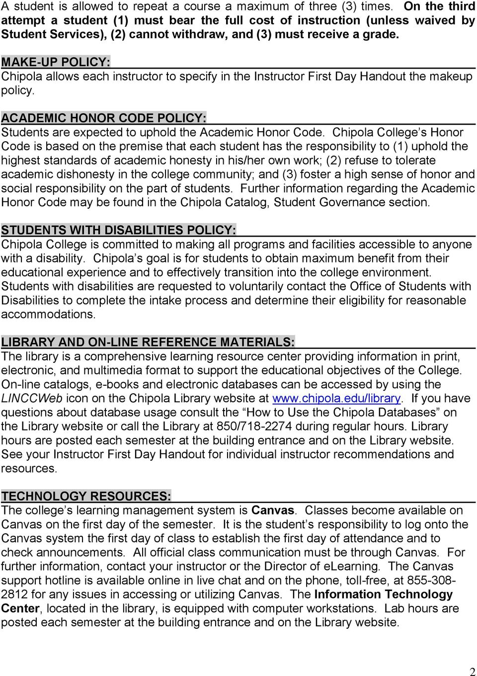 MAKE-UP POLICY: Chipola allows each instructor to specify in the Instructor First Day Handout the makeup policy. ACADEMIC HONOR CODE POLICY: Students are expected to uphold the Academic Honor Code.