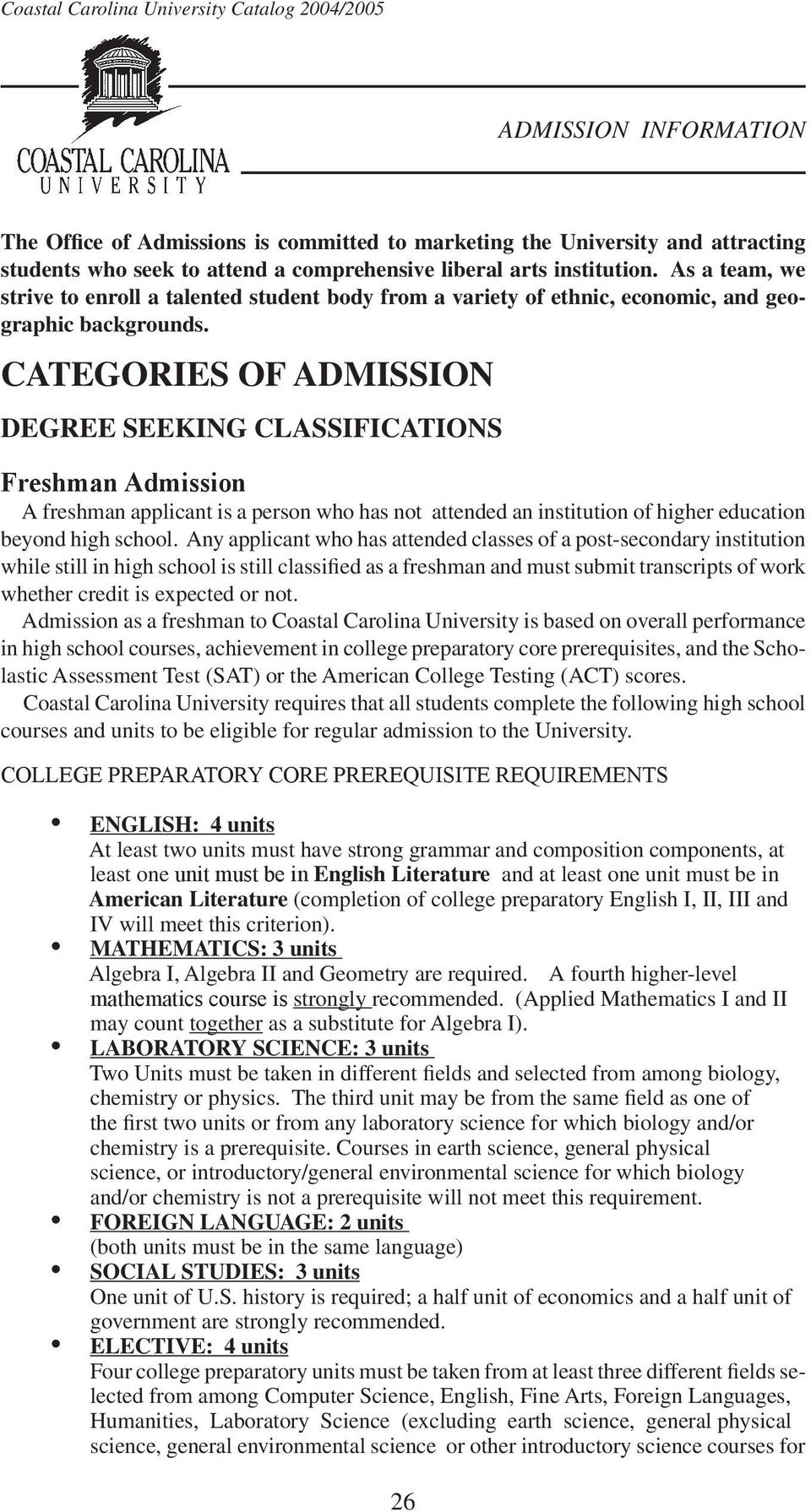 CATEGORIES OF ADMISSION DEGREE SEEKING CLASSIFICATIONS Freshman Admission A freshman applicant is a person who has not attended an institution of higher education beyond high school.
