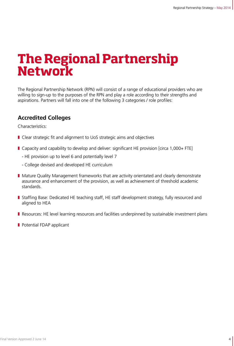 Partners will fall into one of the following 3 categories / role profiles: Accredited Colleges Characteristics: Clear strategic fit and alignment to UoS strategic aims and objectives Capacity and