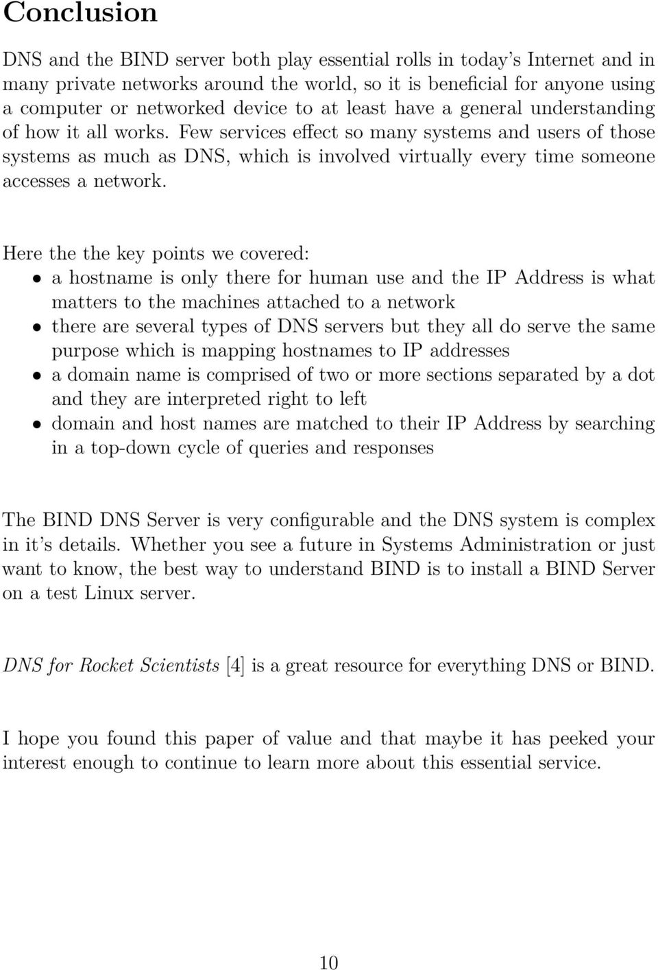 Few services effect so many systems and users of those systems as much as DNS, which is involved virtually every time someone accesses a network.